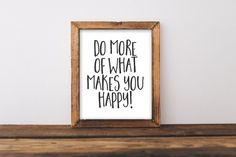 Do More of What Makes You Happy! - 8x10 inch printable art  Wall art makes a home feel homey! Reasonably priced wall art makes the wallet happy!  After purchase, you will be able to instantly download the digital artwork from etsy. How easy is that?!? You will receive a PDF and JPEG file. This is designed to be an 8x10 print.  Local or online print shops will provide best printing quality, but you can always just print from home! This is for a digital download – nothing will be shipped! (and…