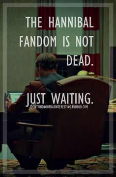 Hannibal Fandom...Just Waiting