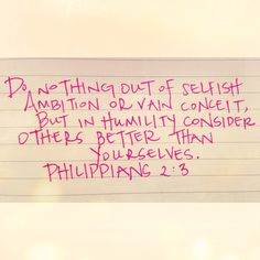 Philippians 2:3 Woah baby, that can be a hard one!!