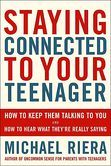 Staying Connected to Your Teenager: How to Keep Them Talking to You and Hear What They're Really Saying