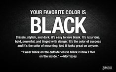 Can We Guess Your Favorite Color?lol this is awesome.its right this is my favorite color. Goth Quotes, Dark Quotes, Wearing Black Quotes, Easy To Love, My Love, My Favorite Color, My Favorite Things, Black Like Me, Black Wardrobe