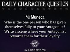 ✶DAILY CHARACTER QUESTION ✶  Mi Muñeca Who is the one person who has given themselves fully to your Antagonist? Write a scene where your Antagonist rewards them for their loyalty.  Want to publish a story inspired by this prompt?Click hereto read the guidelines~ ♥︎ And, if you're looking for more writerly content, make sure to follow me:maxkirin.tumblr.com!