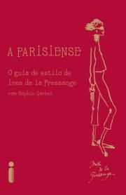Parisiense - o Guia de Estilo de Ines de La Fressange