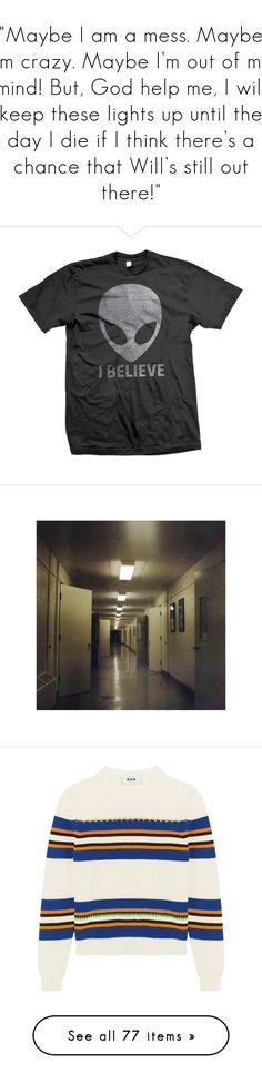 """""""Maybe I am a mess. Maybe I'm crazy. Maybe I'm out of my mind! But, God help me, I will keep these lights up until the day I die if I think there's a chance that Will's still out there!"""" by ginger-coloured ❤ liked on Polyvore featuring netflix, Eleven, StrangerThings, outerwear, jackets, tops, coats, t-shirts, shirts and tees"""