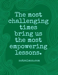 Challenging times = empowering lessons