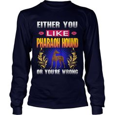Either You Like PHARAOH HOUND Wrong #gift #ideas #Popular #Everything #Videos #Shop #Animals #pets #Architecture #Art #Cars #motorcycles #Celebrities #DIY #crafts #Design #Education #Entertainment #Food #drink #Gardening #Geek #Hair #beauty #Health #fitness #History #Holidays #events #Home decor #Humor #Illustrations #posters #Kids #parenting #Men #Outdoors #Photography #Products #Quotes #Science #nature #Sports #Tattoos #Technology #Travel #Weddings #Women