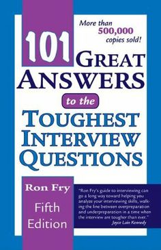 101 Great Answers to the Toughest Interview Questions by Ron Fry. $9.97. Publisher: Delmar Cengage Learning; 5 edition (May 30, 2006). Series - 101 Great Answers to the Toughest Interview Questions. Publication: May 30, 2006