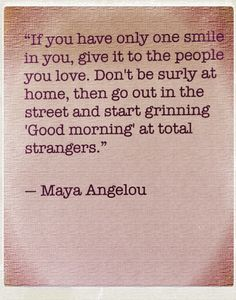 If you only have one smile in you, give it to the people you love... love this