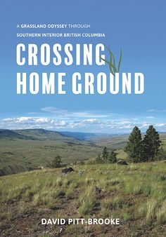 Crossing Home Ground by David Pitt-Brooke, finalist for the 2017 Roderick Haig-Brown Regional Prize