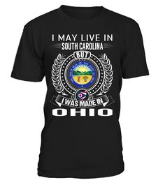 I May Live in South Carolina But I Was Made in Ohio State T-Shirt V2 #OhioShirts