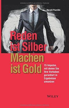 Reden ist Silber, Machen ist Gold: 15 Impulse, mit denen Sie Ihre Vorhaben garantiert in Ergebnisse umsetzen von Harald Psaridis http://www.amazon.de/dp/3527508449/ref=cm_sw_r_pi_dp_oaFmwb08B7F9T
