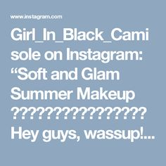 "Girl_In_Black_Camisole on Instagram: ""Soft and Glam Summer Makeup ☀☀☀☀☀☀☀⭐⭐⭐⭐🌟☀☀☀☀ Hey guys, wassup! My 1st #video is online Go have a look https://youtu.be/TM5FVCEbGw4 Link…"""