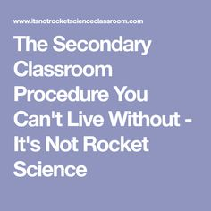The Secondary Classroom Procedure You Can't Live Without - It's Not Rocket Science