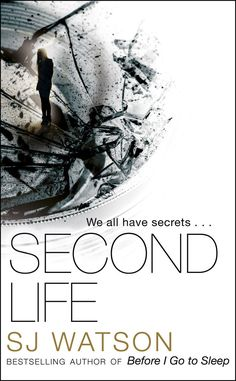 Second Life by S. J. Watson | 10 Great Psychological Thrillers That Are As Good…