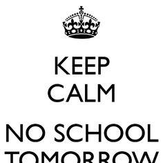 """Keep Calm no school tomorrow"""