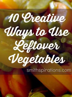 10 Creative Ways to Use Leftover Vegetables  About a third and maybe up to a half of food bought in the US gets thrown away! Don't let your time, efforts, and money go to the trash. These ideas are great!