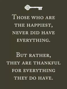 This is so true noone has everything but I'm grateful and thankful for all the wonderful blessings and people I have in my life