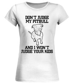 """# Don't judge my pitbull and I won't judge .  Special Offer, not available anywhere else!      Available in a variety of styles and colors      Buy yours now before it is too late!      Secured payment via Visa / Mastercard / Amex / PayPal / iDeal      How to place an order            Choose the model from the drop-down menu      Click on """"Buy it now""""      Choose the size and the quantity      Add your delivery address and bank details      And that's it!"""