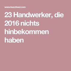 23 Handwerker, die 2016 nichts hinbekommen haben