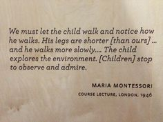 we must let the child walk and notice how s/he walks | maria montessori