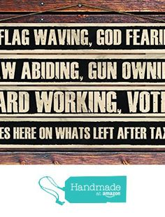 """""""A Flag Waving, God Fearing, Law Abiding, Gun Owning, Hardworking, Voter Lives Here On Whats Left After Taxes"""" - 8""""x12"""" 4 Piece Reclaimed Pallet Wood Sign - Handmade in Nashville, TN from Sawyer's Mill Inc. http://www.amazon.com/dp/B01AHMWNJG/ref=hnd_sw_r_pi_dp_zcyUwb1MQQHY5 #handmadeatamazon"""