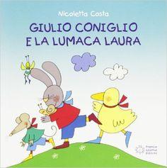 Amazon.it: Giulio Coniglio e la lumaca Laura - Nicoletta Costa - Libri