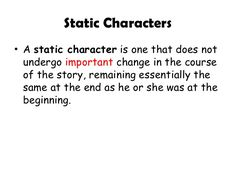 step:5 In this story the main character is more static she never changes her view on social acceptance. she constantly wants to fit in whether its getting noticed by boys or being accepted for her stature.