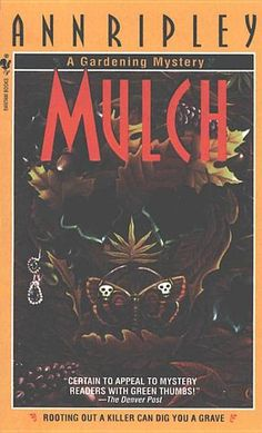 Mulch: A Gardening Mystery by Ann Ripley - Amateur gardener and housewife Louise Eldridge has big plans for her family's new Sylvan Valley home, situated among the flower of suburban Washington, D.C., society. Some Japanese iris here, some skunk cabbage there...and her own cozy cabin for her horticultural writings. But barely has she turned the topsoil when her organic mulching unearths the unidentifiable remains of a murder victim. (Bilbary Town Library: Good for Readers, Good for…