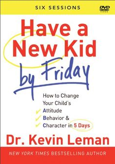 Have a New Kid By Friday: How to Change Your Child's Attitude, Behavior & Character in 5 Days (A Six-Session Study) by Dr. Kevin Leman http://www.amazon.com/dp/0800721764/ref=cm_sw_r_pi_dp_XyuRvb0WBA8VD