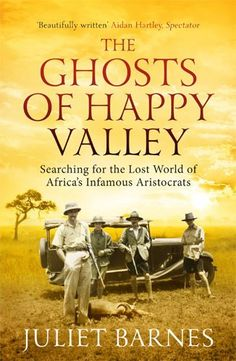The Ghosts of Happy Valley: Searching for the Lost World of Africa's Infamous Aristocrats [Library Paperback] by Juliet Barnes
