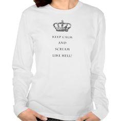 Keep Calm and Scream Like Hell Shirt
