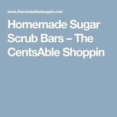 Homemade Sugar Scrub Bars – The CentsAble Shoppin