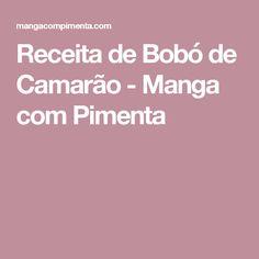 Receita de Bobó de Camarão - Manga com Pimenta