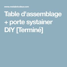 Table d'assemblage + porte systainer DIY [Terminé]