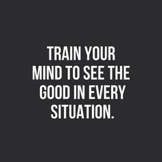 Train Your Mind To See The Good In Every Situation - Inspirational Quotes Daily Quotes Success Quotes Daily Motivation Personal Growth Personal Development Positive Thinking Positive Mindset Think and Grow Rich Napoleon Hill Robert Kiyosaki Tony Robbins Z Great Quotes, Inspiring Quotes, Quotes To Live By, Quotes On Hard Work, Inspirational Funny, Small Quotes, Powerful Quotes, Short Quotes, Work Hard