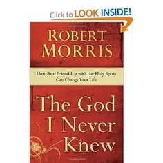 The God I Never Knew: How Real Friendship with the Holy Spirit Can Change Your Life: Robert Morris: 9780307729705: Amazon.com: Books