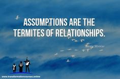 """""""Assumptions are the termites of all relationships!"""" - Henry Winkler Come And Learn New Life Skills And Success Strategies learningcentre.transformationcoach.help/wp"""