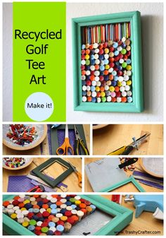 Recycled Golf Tee Recycled Art | Trashy Crafter Recycled Craft #19