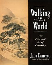 Walking in This World: In this sequel to her international bestseller The Artist's Way, Julia Cameron presents the next step in her course of discovering and recovering the creative self. Part Two in an amazing journey toward discovering our human potential, this book shows readers how to inhabit the world with a sense of wonder.