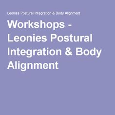 Workshops - Leonies Postural Integration & Body Alignment