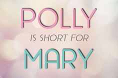 First off, we have another case of the letter R being replaced by two L's. Then, the natural evolution of language turned Mary into Molly. And yes, more rhyming occurred, turning Molly into Polly.