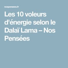 Les 10 voleurs d'énergie selon le Dalaï Lama – Nos Pensées