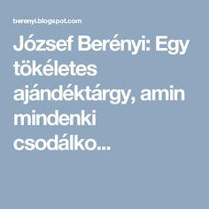József Berényi: Egy tökéletes ajándéktárgy, amin mindenki csodálko...