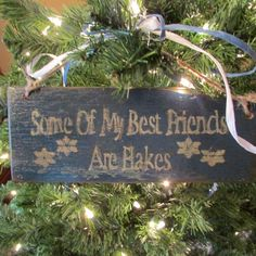 """Primitive Holiday sign """"Some of My Best Friends Are Flakes"""" by Cherriesprimitives on Etsy https://www.etsy.com/listing/211495410/primitive-holiday-sign-some-of-my-best"""