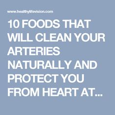 10 FOODS THAT WILL CLEAN YOUR ARTERIES NATURALLY AND PROTECT YOU FROM HEART ATTACKS | Healthy Life Vision