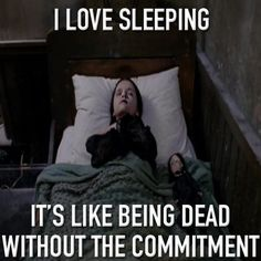 I love sleeping, it's like being dead without the commitment #wednesday #adams #morning