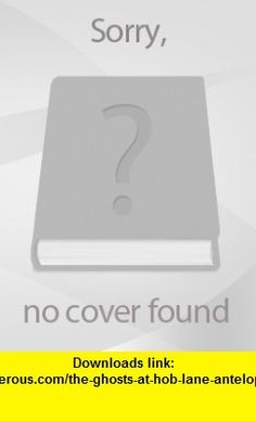 The Ghosts at Hob Lane (Antelope ) (9780241131817) Robert Leeson, Caroline Crossland , ISBN-10: 0241131812  , ISBN-13: 978-0241131817 ,  , tutorials , pdf , ebook , torrent , downloads , rapidshare , filesonic , hotfile , megaupload , fileserve