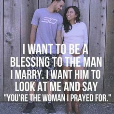 I want to be a blessing to the man I marry I want him to look at me and say you're the woman I prayer for