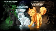 Hollyleaf, Lionblaze and Jayfeather. SPOILER ALERT: Hollyleaf is not one of the three. P.S. I warned you.
