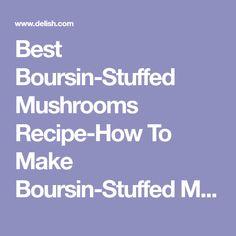 Best Boursin-Stuffed Mushrooms Recipe-How To Make Boursin-Stuffed Mushrooms—Delish.com